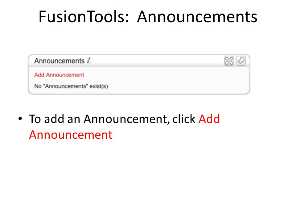 FusionTools: Announcements To add an Announcement, click Add Announcement