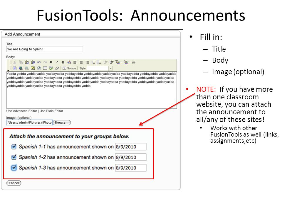 FusionTools: Announcements Fill in: – Title – Body – Image (optional) NOTE: If you have more than one classroom website, you can attach the announceme