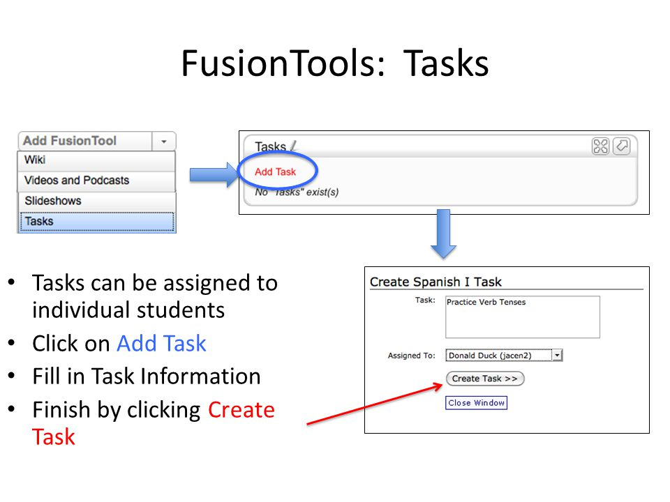FusionTools: Tasks Tasks can be assigned to individual students Click on Add Task Fill in Task Information Finish by clicking Create Task