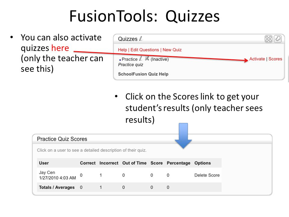 FusionTools: Quizzes You can also activate quizzes here (only the teacher can see this) Click on the Scores link to get your student's results (only t