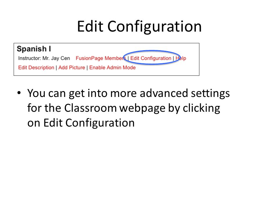 Edit Configuration You can get into more advanced settings for the Classroom webpage by clicking on Edit Configuration