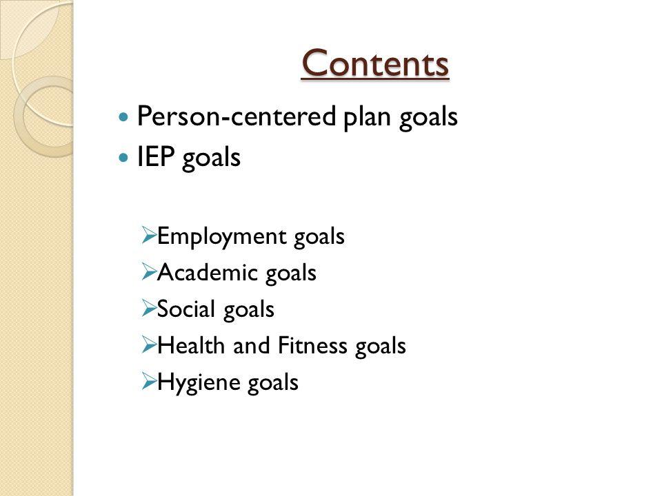 Contents Person-centered plan goals IEP goals  Employment goals  Academic goals  Social goals  Health and Fitness goals  Hygiene goals