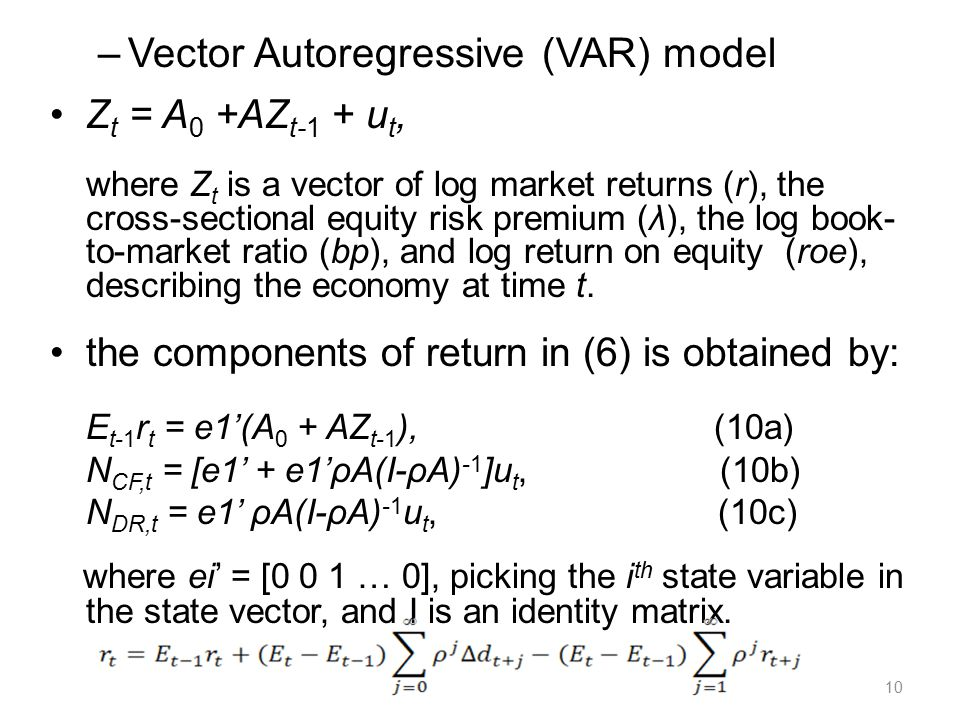 –Vector Autoregressive (VAR) model Z t = A 0 +AZ t-1 + u t, where Z t is a vector of log market returns (r), the cross-sectional equity risk premium (