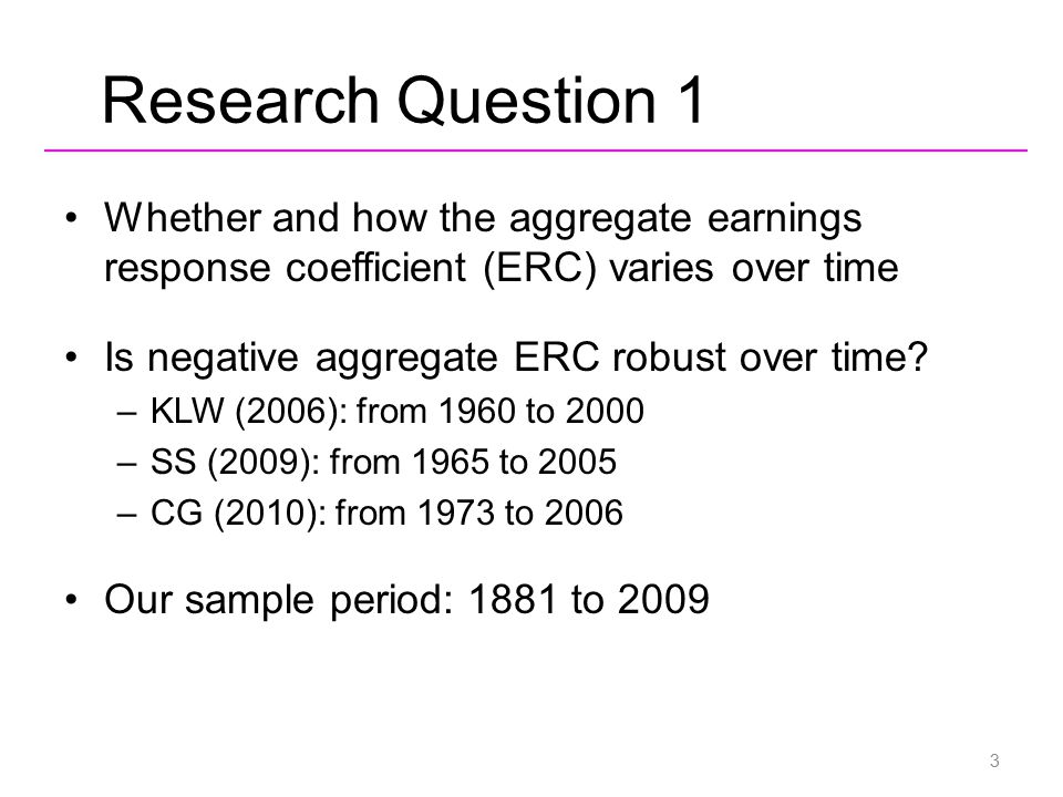 Research Question 1 Whether and how the aggregate earnings response coefficient (ERC) varies over time Is negative aggregate ERC robust over time? –KL