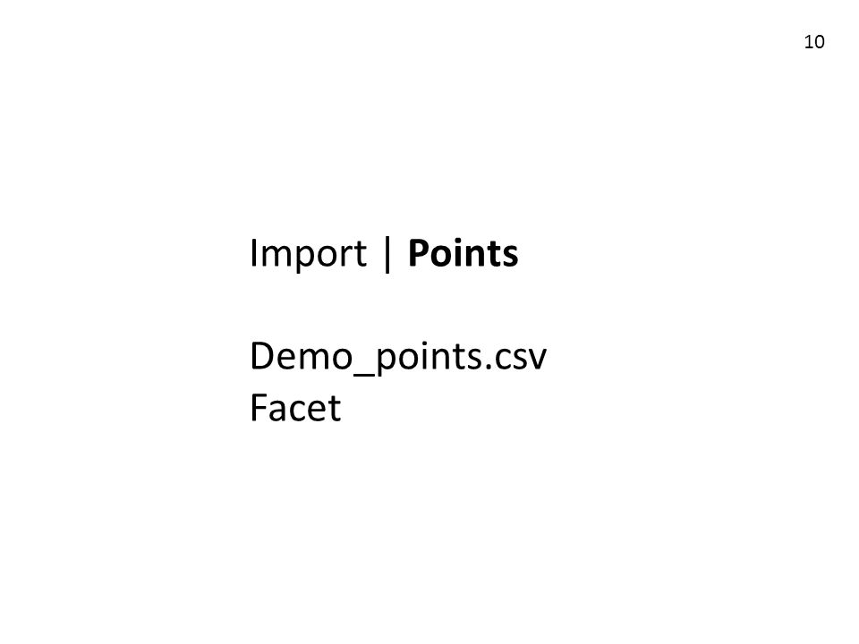 Import | Points Demo_points.csv Facet 10
