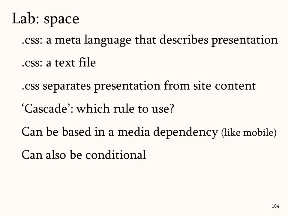 .css: a meta language that describes presentation.css: a text file.css separates presentation from site content 'Cascade': which rule to use.