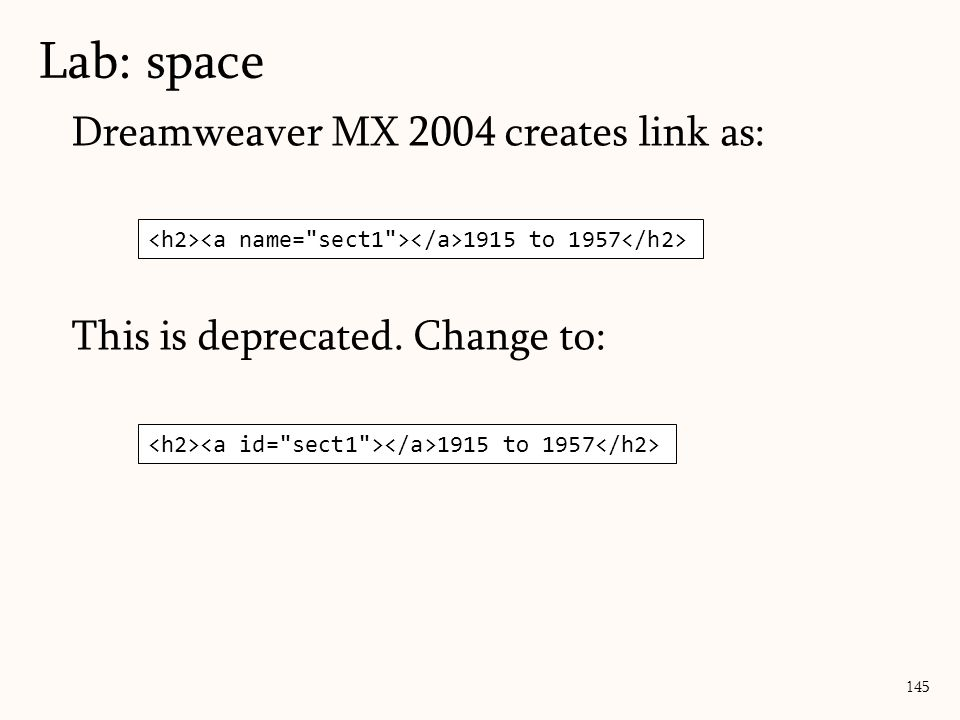 Lab: space 145 Dreamweaver MX 2004 creates link as: This is deprecated. Change to: 1915 to 1957