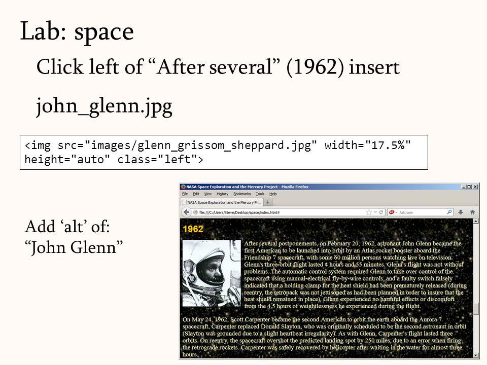 Lab: space Click left of After several (1962) insert john_glenn.jpg Select image and apply style 'right' <img src= images/glenn_grissom_sheppard.jpg width= 17.5% height= auto class= left > Add 'alt' of: John Glenn