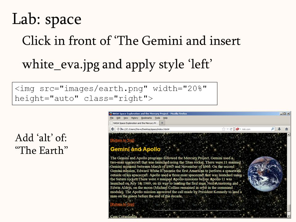 Lab: space Click in front of 'The Gemini and insert white_eva.jpg and apply style 'left' <img src= images/earth.png width= 20% height= auto class= right > Add 'alt' of: The Earth