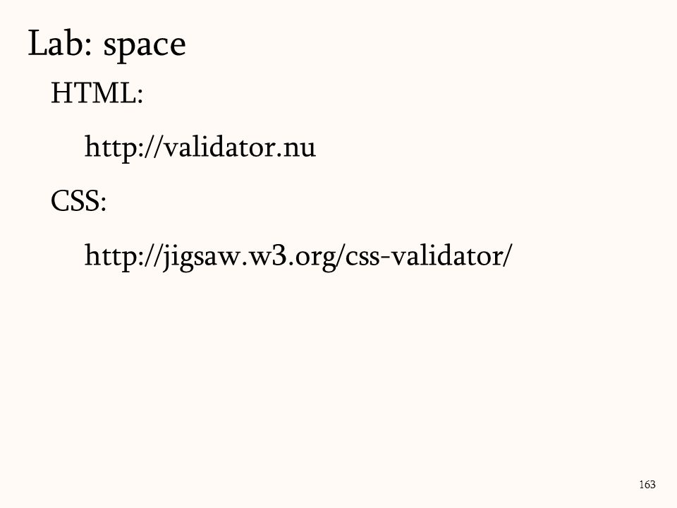 HTML: http://validator.nu CSS: http://jigsaw.w3.org/css-validator/ Lab: space 163