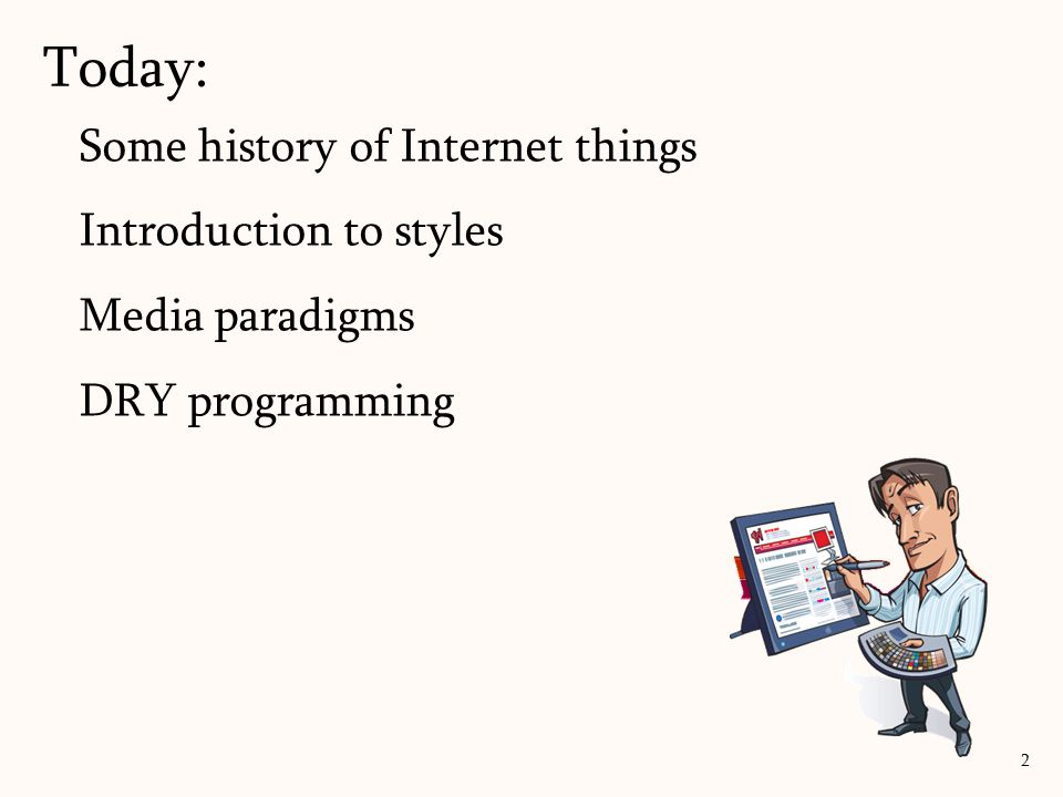 Some history of Internet things Introduction to styles Media paradigms DRY programming Today: 2