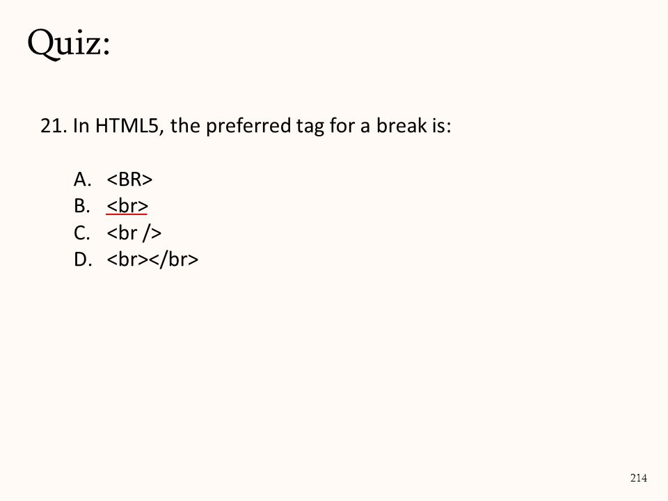 21. In HTML5, the preferred tag for a break is: A. B. C. D. Quiz: 214