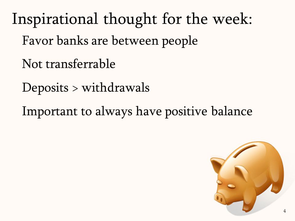 Job: withdrawals can be for 'bad behavior' always be on time don't be sick for the first year each 'favor' you ask for costs 5 Inspirational thought for the week: