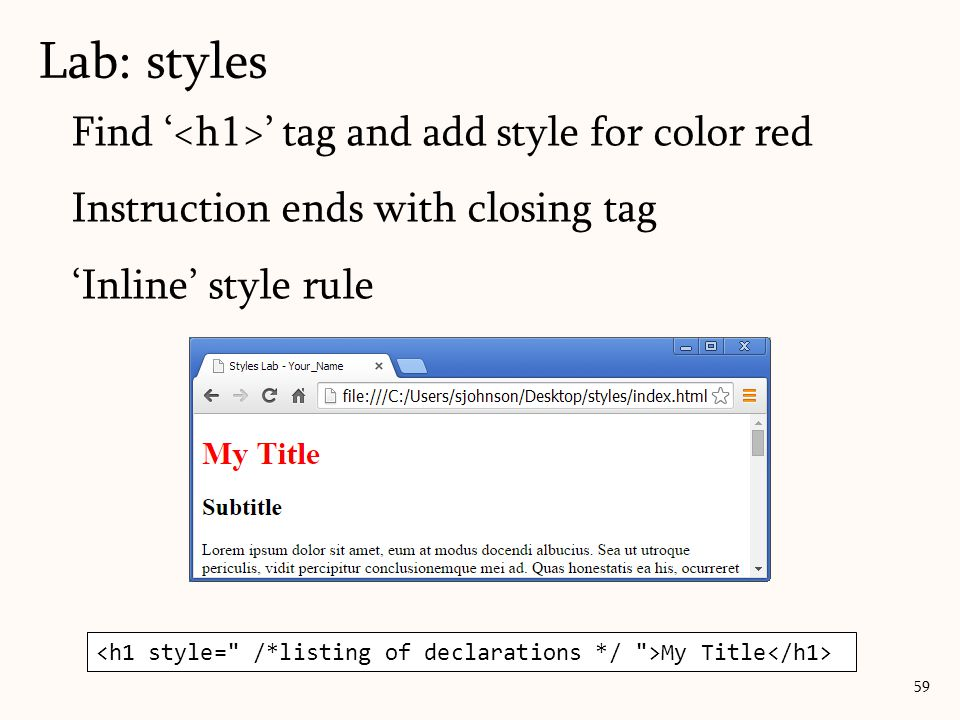 Find ' ' tag and add style for color red Instruction ends with closing tag 'Inline' style rule Lab: styles 59 My Title