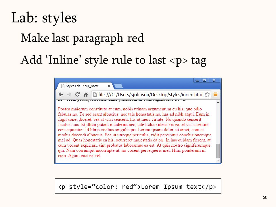 Make last paragraph red Add 'Inline' style rule to last tag Lab: styles 60 Lorem Ipsum text