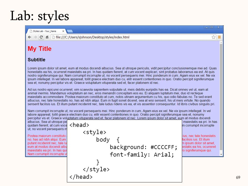Lab: styles 69 body { background: #CCCCFF; font-family: Arial; }