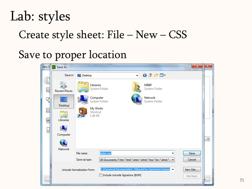 Create style sheet: File – New – CSS Save to proper location Lab: styles 71