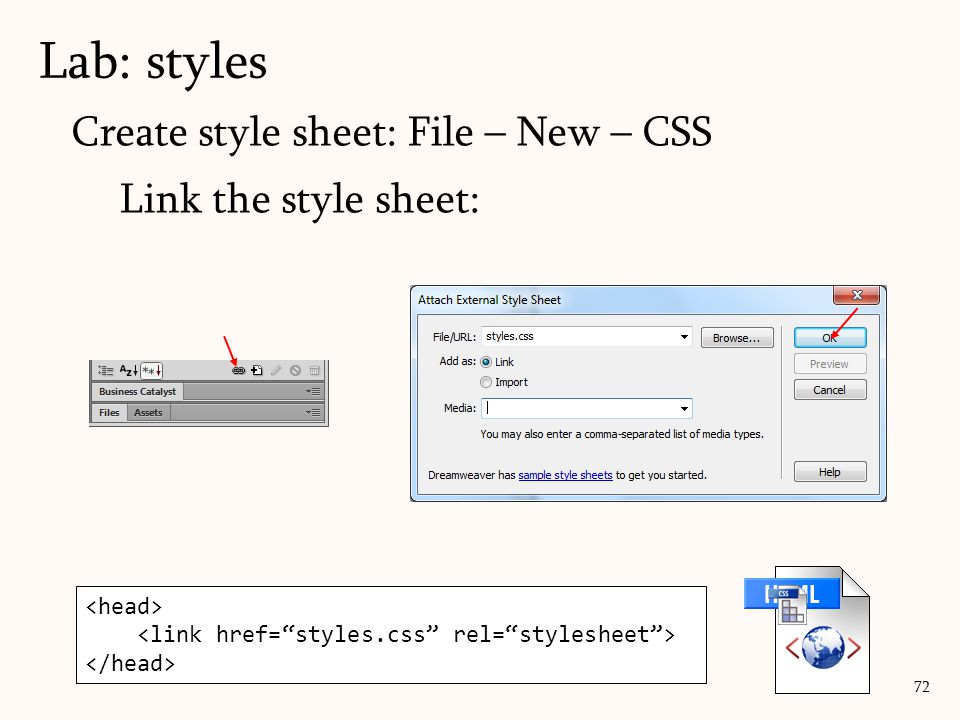 Create style sheet: File – New – CSS Link the style sheet: Lab: styles 72