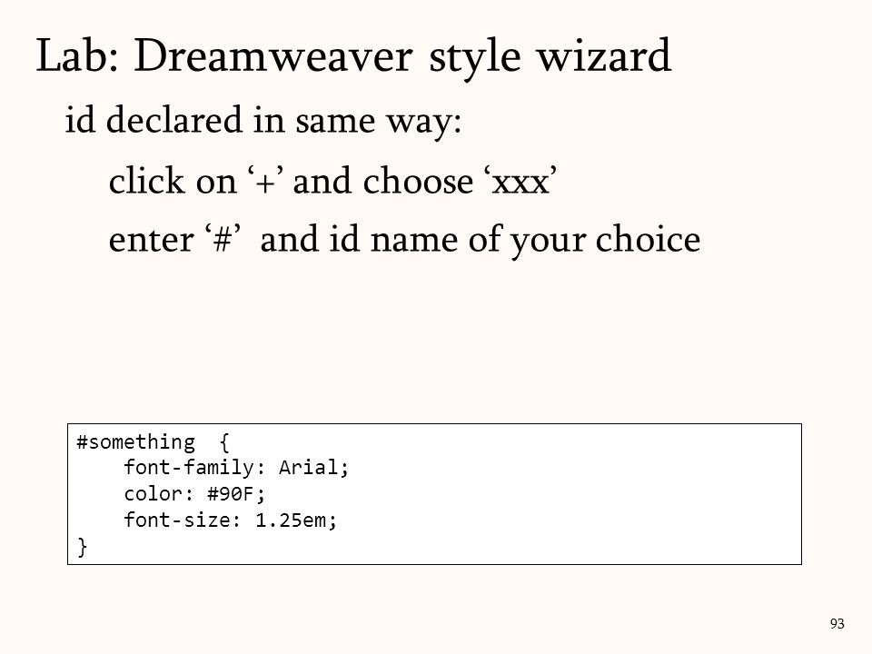 93 id declared in same way: click on '+' and choose 'xxx' enter '#' and id name of your choice Lab: Dreamweaver style wizard #something { font-family: Arial; color: #90F; font-size: 1.25em; }