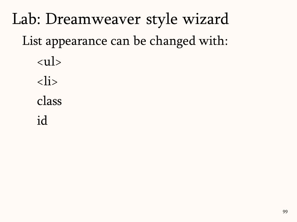 99 List appearance can be changed with: class id Lab: Dreamweaver style wizard