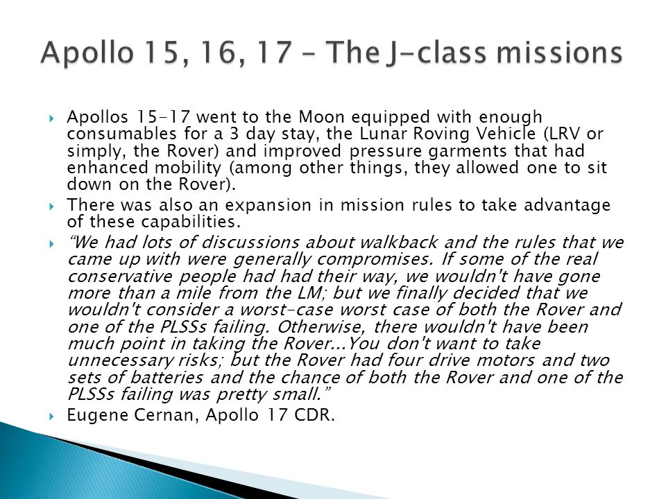  Apollos 15-17 went to the Moon equipped with enough consumables for a 3 day stay, the Lunar Roving Vehicle (LRV or simply, the Rover) and improved pressure garments that had enhanced mobility (among other things, they allowed one to sit down on the Rover).