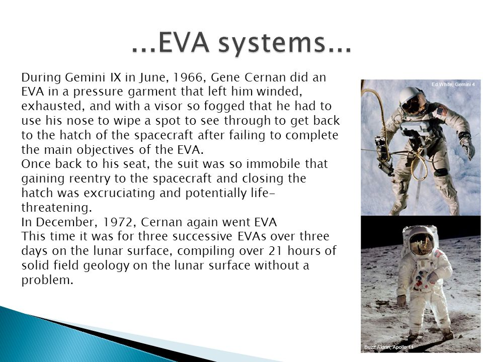 During Gemini IX in June, 1966, Gene Cernan did an EVA in a pressure garment that left him winded, exhausted, and with a visor so fogged that he had to use his nose to wipe a spot to see through to get back to the hatch of the spacecraft after failing to complete the main objectives of the EVA.