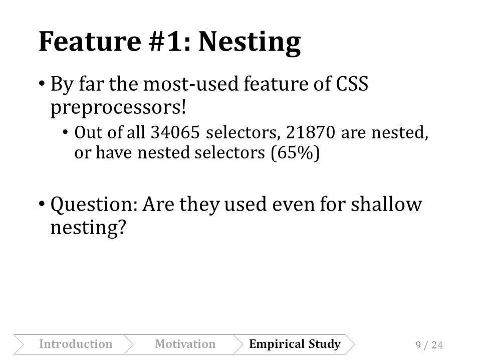 Feature #1: Nesting How deep was nesting? IntroductionMotivationEmpirical Study 10 / 24