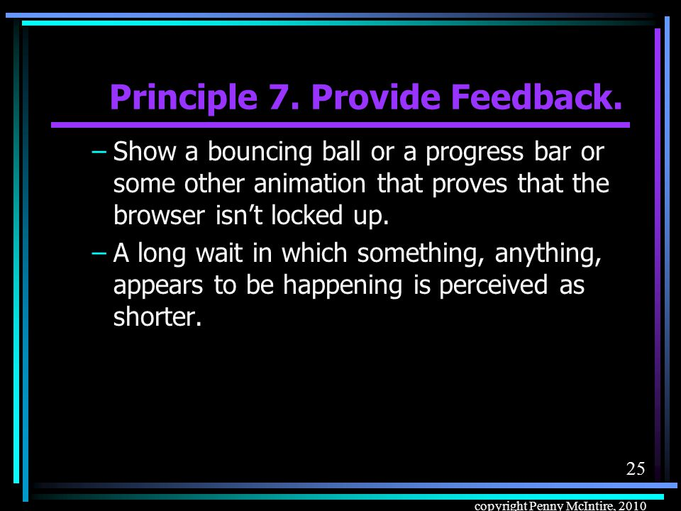 24 copyright Penny McIntire, 2010 Principle 7. Provide Feedback.