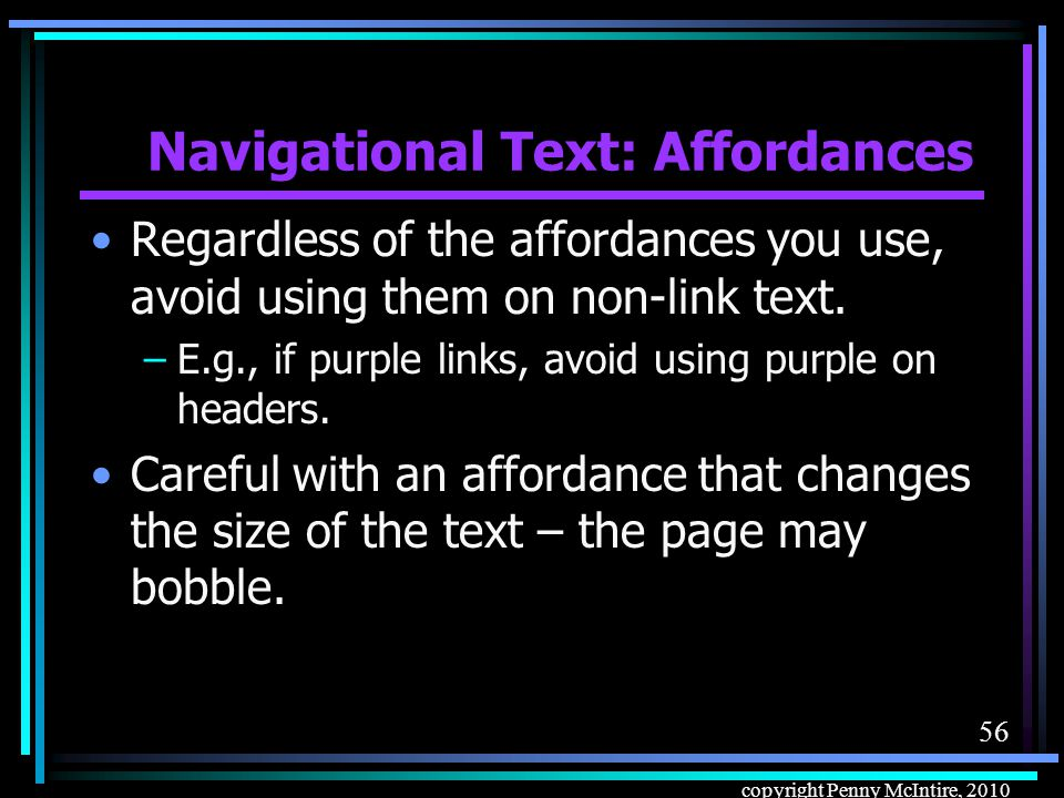 55 copyright Penny McIntire, 2010 Navigational Text: Affordances Link color –Standard colors versus colors that match the page.