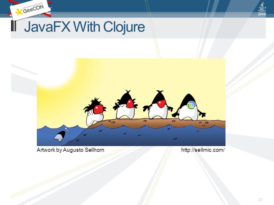 23 JavaFX With Clojure Artwork by Augusto Sellhornhttp://sellmic.com/