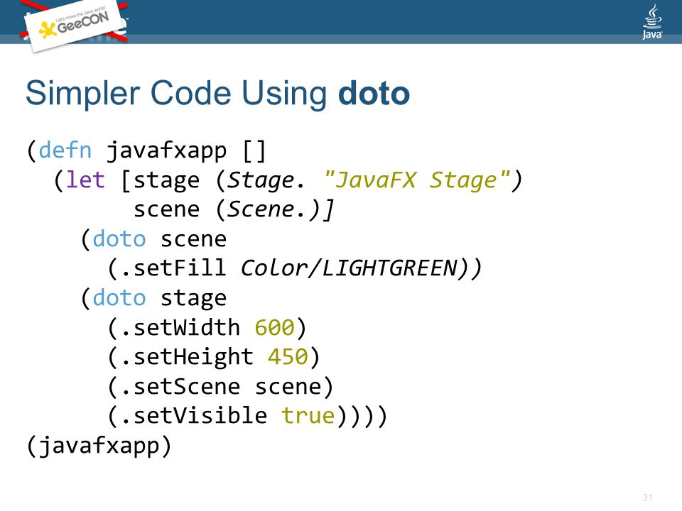 Simpler Code Using doto (defn javafxapp [] (let [stage (Stage.