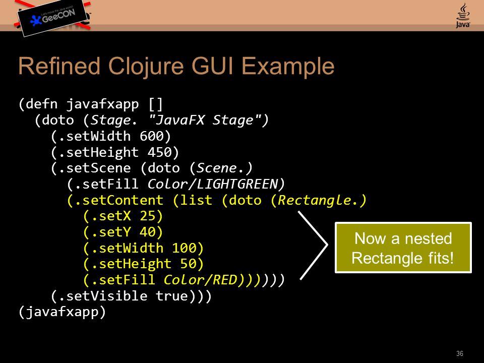 Refined Clojure GUI Example (defn javafxapp [] (doto (Stage.