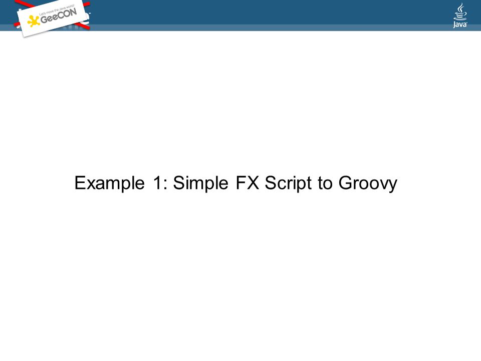 Example 1: Simple FX Script to Groovy