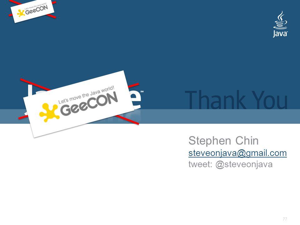 77 Stephen Chin steveonjava@gmail.com tweet: @steveonjava