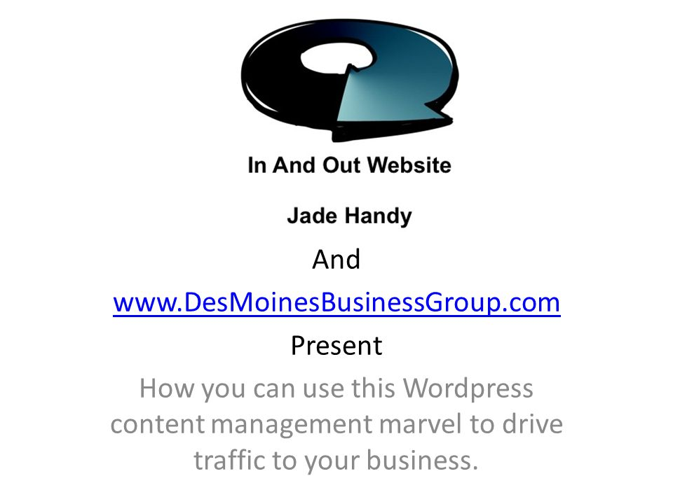 And www.DesMoinesBusinessGroup.com Present How you can use this Wordpress content management marvel to drive traffic to your business.