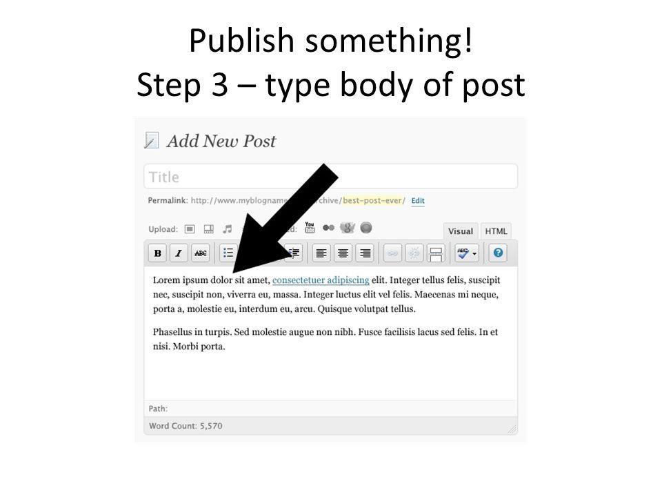 Publish something! Step 3 – type body of post