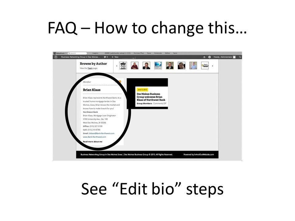 FAQ – How to change this… See Edit bio steps