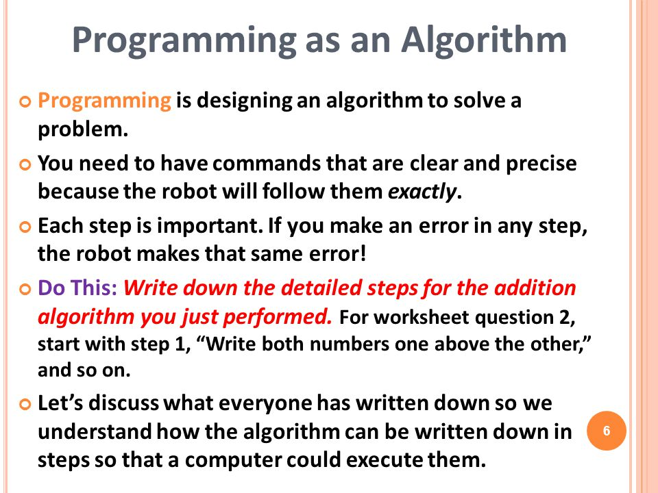 Programming is designing an algorithm to solve a problem.
