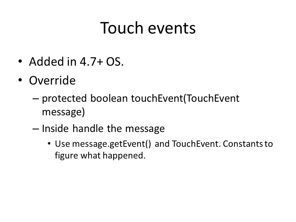 Touch events Added in 4.7+ OS.