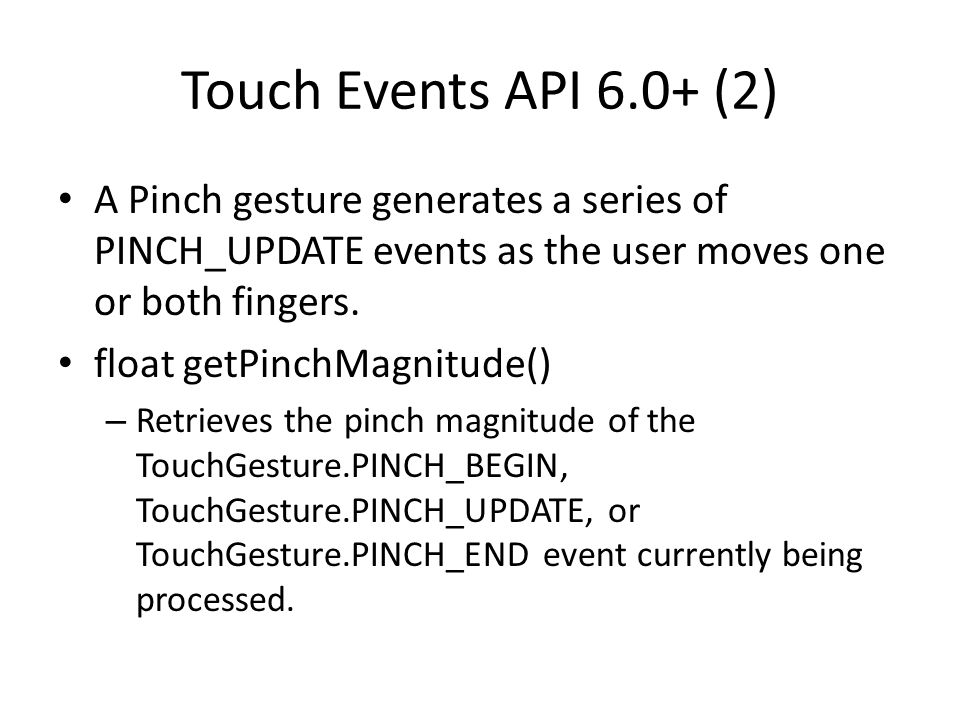 Touch Events API 6.0+ (2) A Pinch gesture generates a series of PINCH_UPDATE events as the user moves one or both fingers.