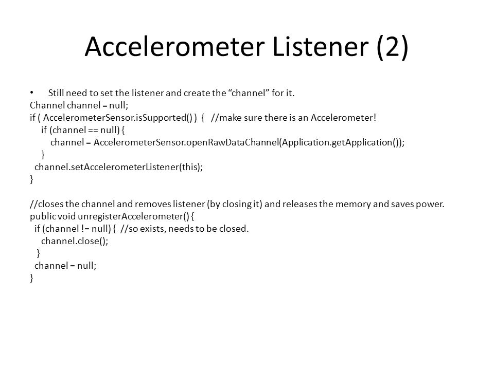 Accelerometer Listener (2) Still need to set the listener and create the channel for it.