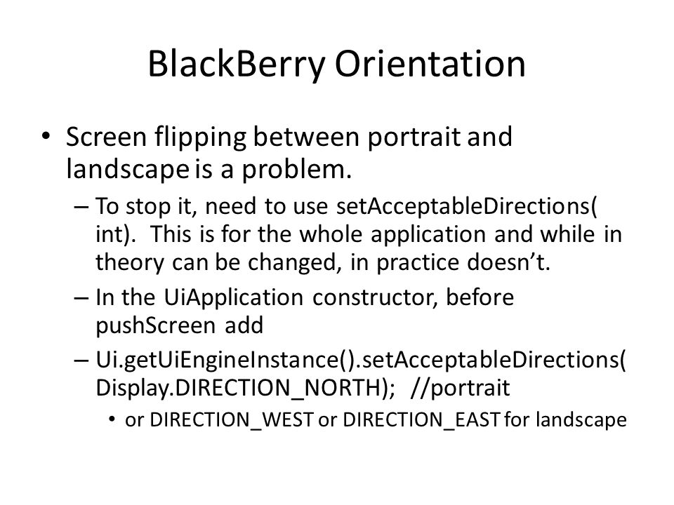 BlackBerry Orientation Screen flipping between portrait and landscape is a problem.