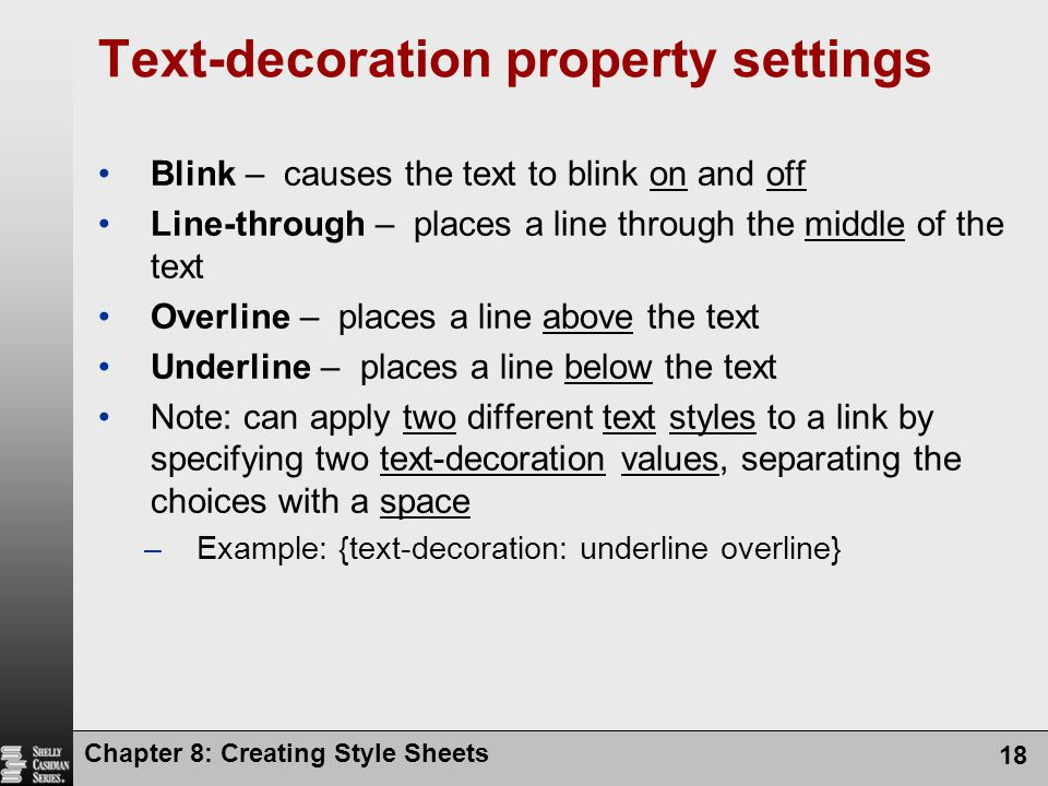Chapter 8: Creating Style Sheets 18 Text-decoration property settings Blink – causes the text to blink on and off Line-through – places a line through