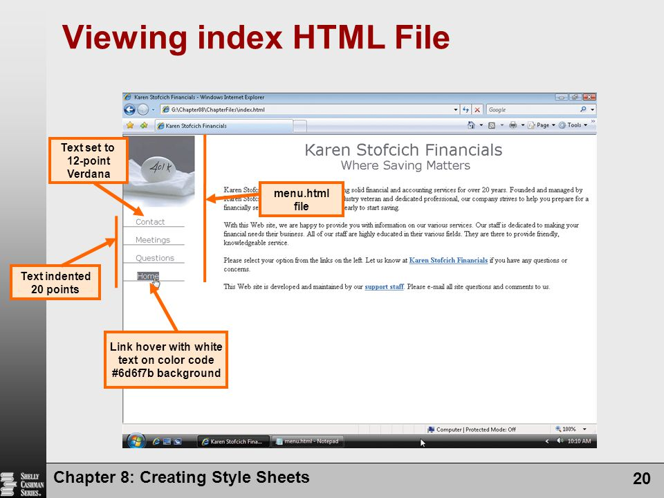 Viewing index HTML File Chapter 8: Creating Style Sheets 20 Text set to 12-point Verdana Text indented 20 points Link hover with white text on color c