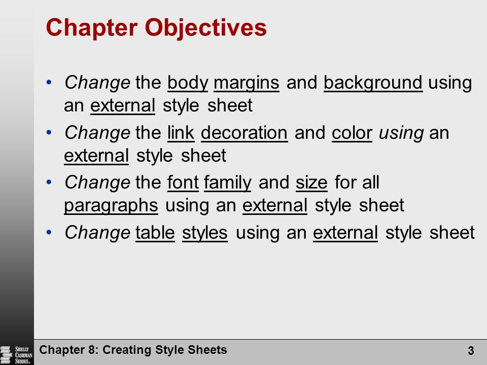 Chapter 8: Creating Style Sheets 3 Chapter Objectives Change the body margins and background using an external style sheet Change the link decoration