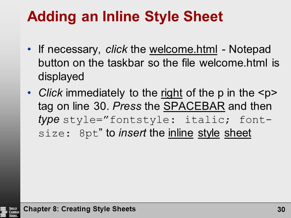 Chapter 8: Creating Style Sheets 30 Adding an Inline Style Sheet If necessary, click the welcome.html - Notepad button on the taskbar so the file welc