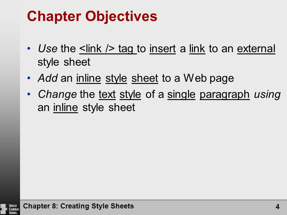 Chapter 8: Creating Style Sheets 4 Chapter Objectives Use the tag to insert a link to an external style sheet Add an inline style sheet to a Web page