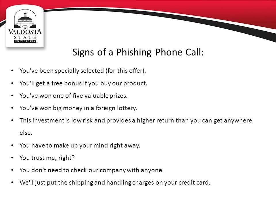 Signs of a Phishing Phone Call: You ve been specially selected (for this offer).