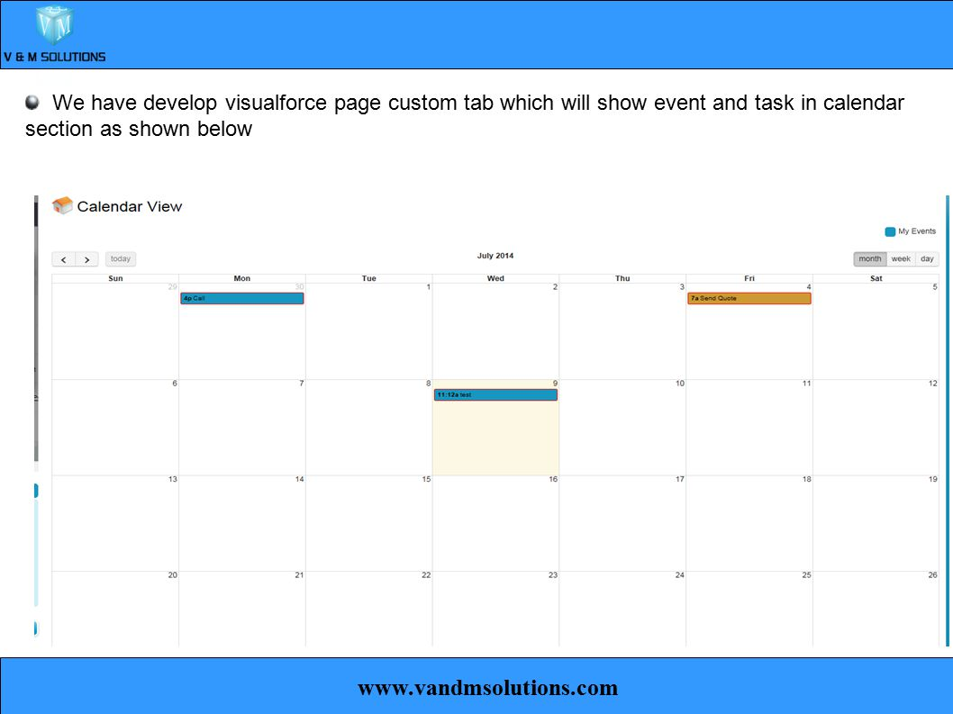 www.vandmsolutions.com We have develop visualforce page custom tab which will show event and task in calendar section as shown below