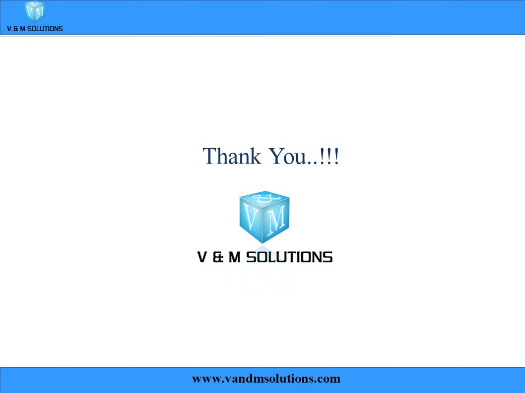 CONFIDENTIAL© Copyright 2010 Tech Mahindra Limited 7 Thank You..!!! www.vandmsolutions.com